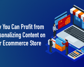 How You Can Profit from Personalizing Content on Your Ecommerce Store